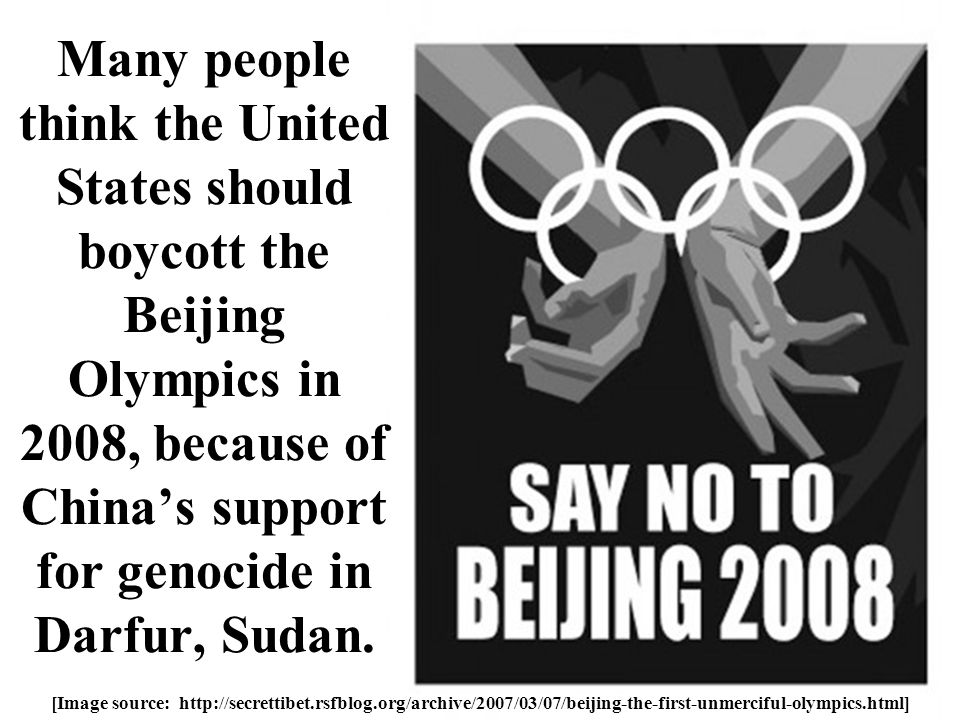 Many people think the United States should boycott the Beijing Olympics in 2008, because of China's support for genocide in Darfur, Sudan.