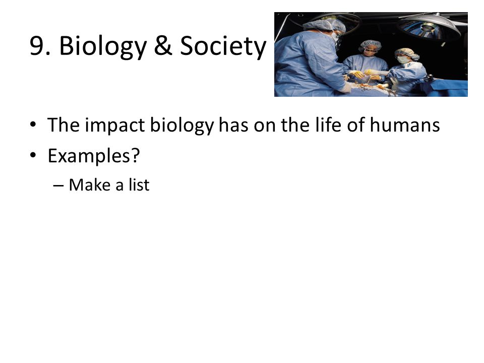 9. Biology & Society The impact biology has on the life of humans