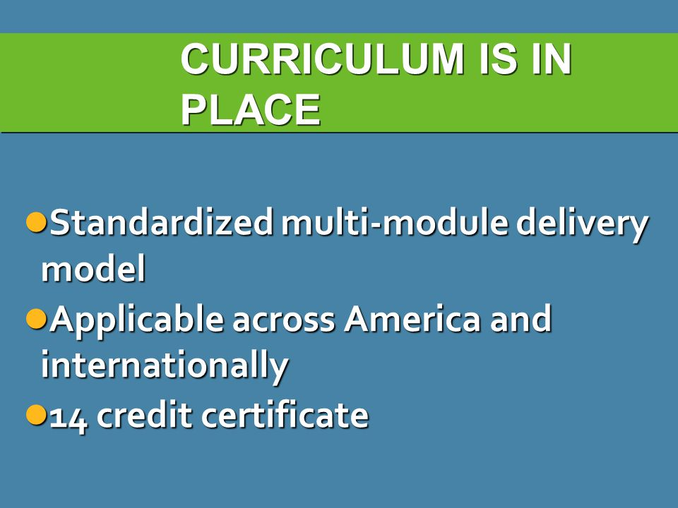 CURRICULUM IS IN PLACE Standardized multi-module delivery model
