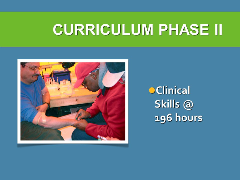 CURRICULUM PHASE II Clinical Skills @ 196 hours