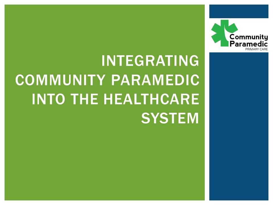 INTEGRATING Community paramedic INTO THE HEALTHCARE SYSTEM
