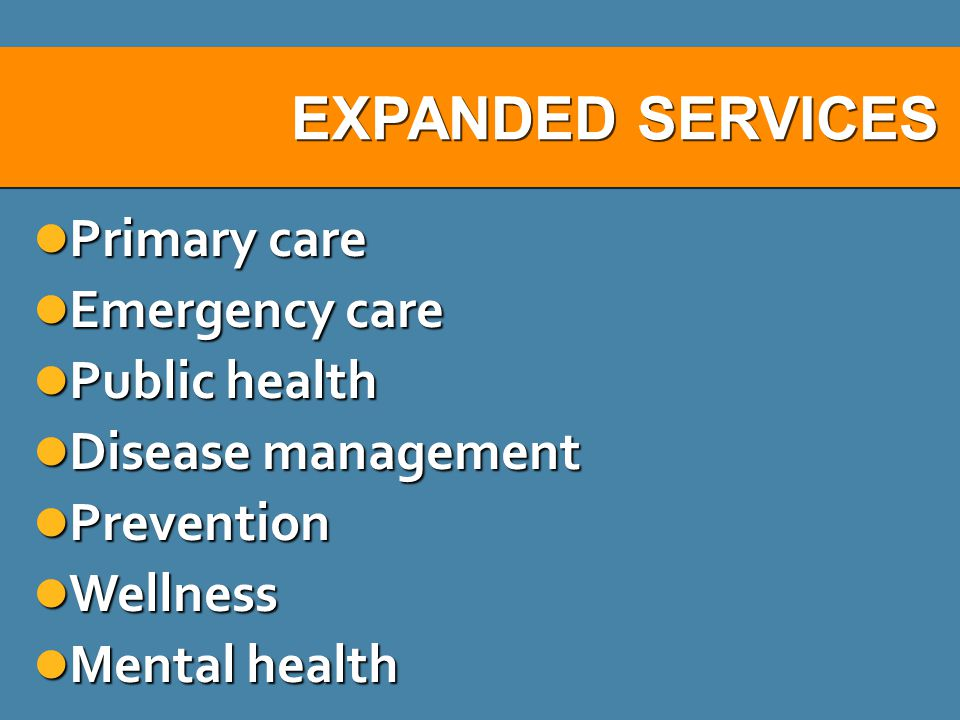 EXPANDED SERVICES Primary care Emergency care Public health