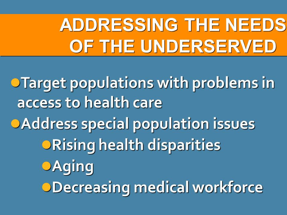 ADDRESSING THE NEEDS OF THE UNDERSERVED