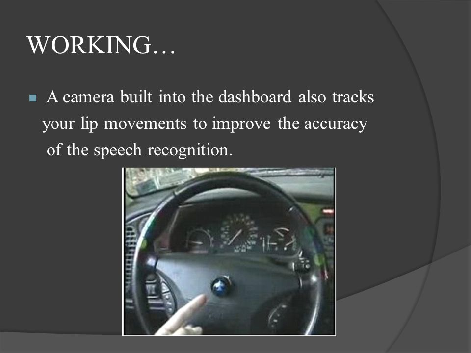WORKING… A camera built into the dashboard also tracks