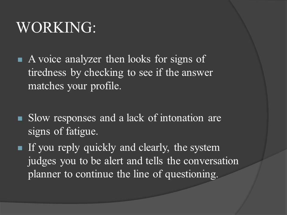 WORKING: A voice analyzer then looks for signs of tiredness by checking to see if the answer matches your profile.