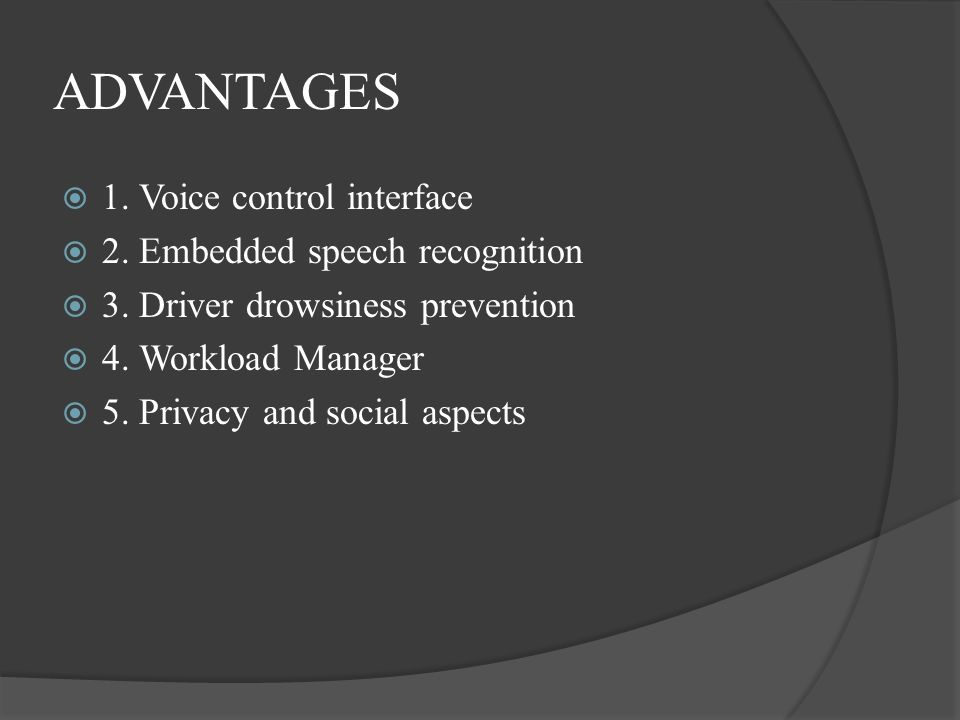 ADVANTAGES 1. Voice control interface 2. Embedded speech recognition