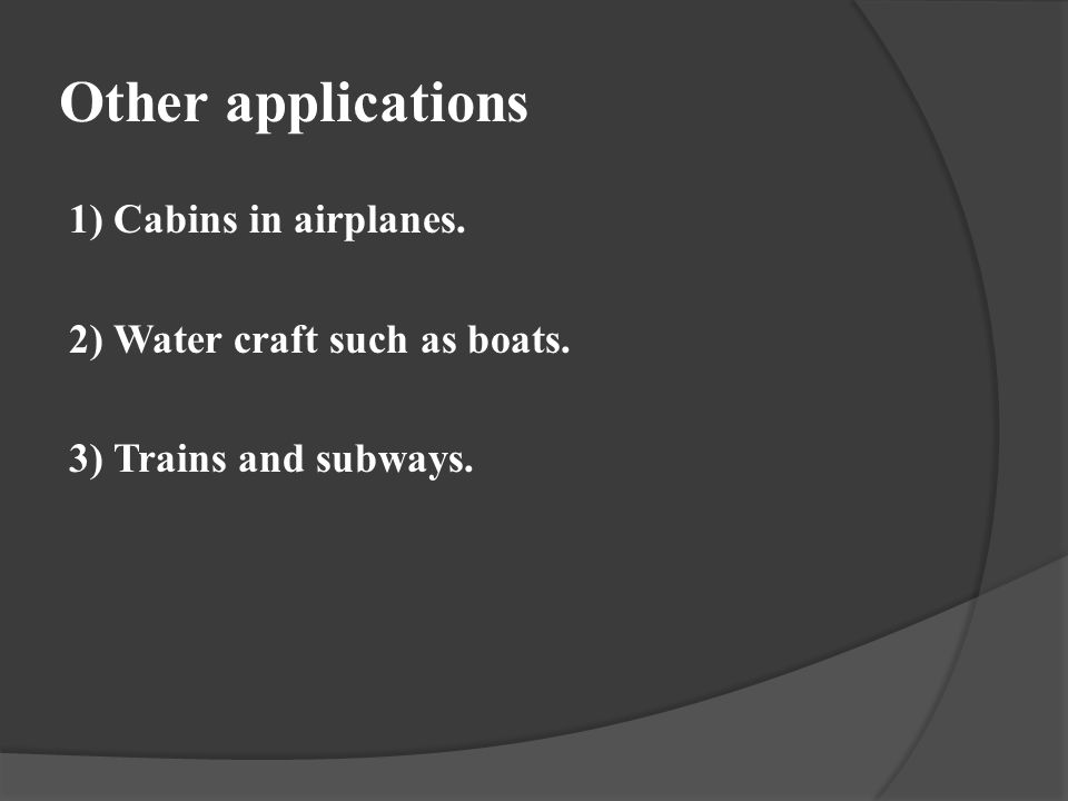 Other applications 1) Cabins in airplanes.