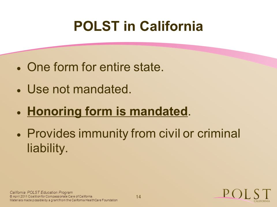 POLST in California One form for entire state. Use not mandated.