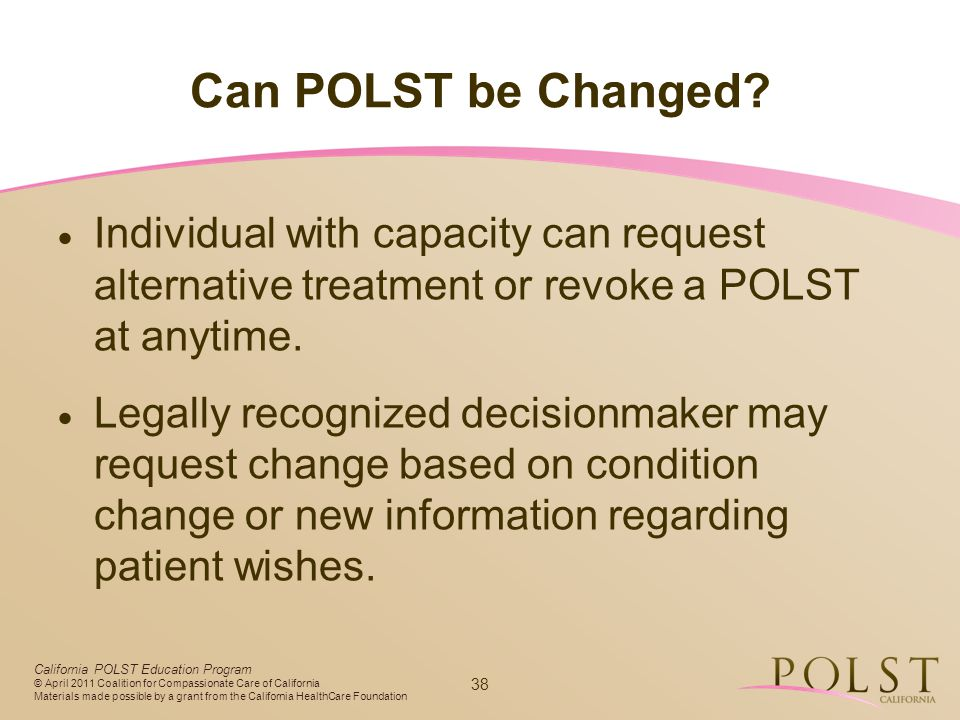 Can POLST be Changed Individual with capacity can request alternative treatment or revoke a POLST at anytime.