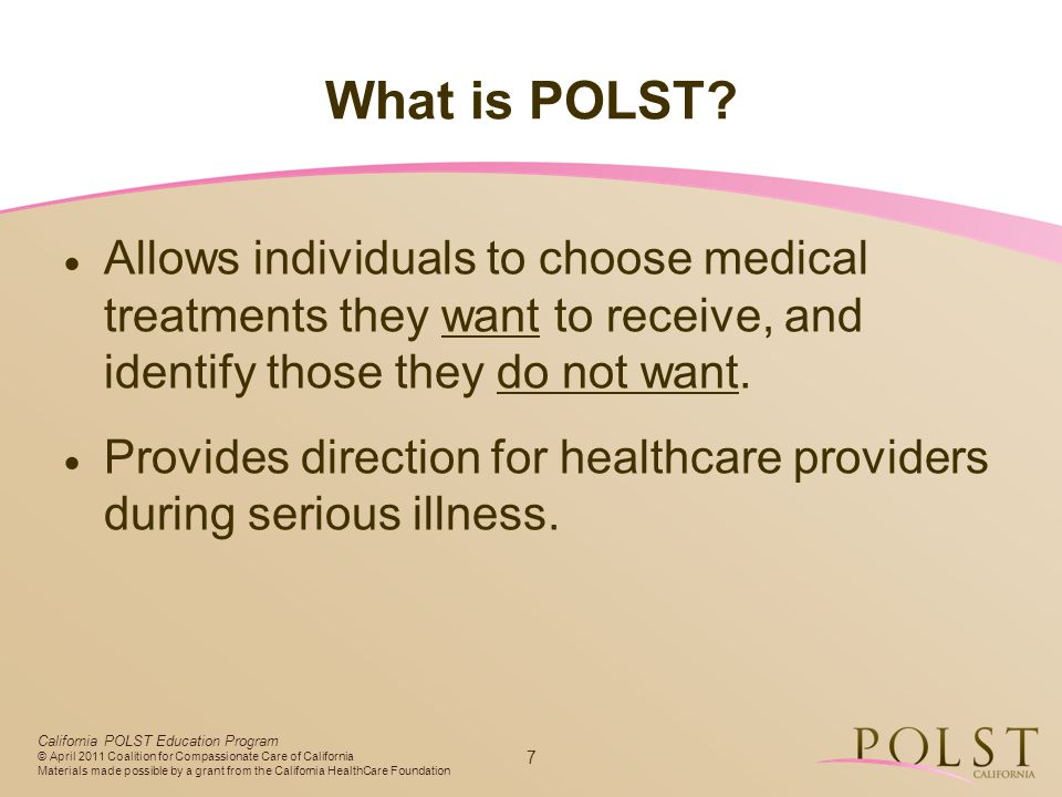 What is POLST Allows individuals to choose medical treatments they want to receive, and identify those they do not want.