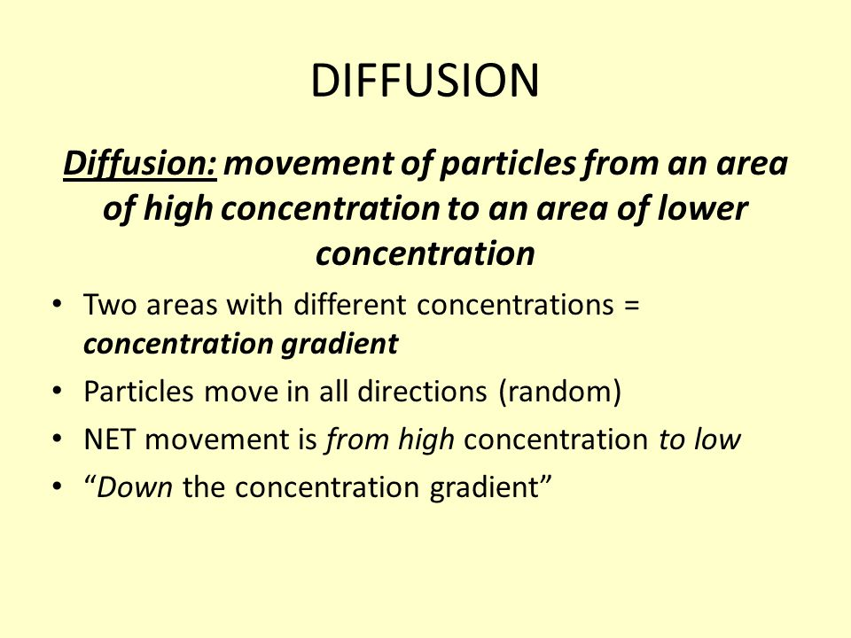 DIFFUSION Diffusion: movement of particles from an area of high concentration to an area of lower concentration.