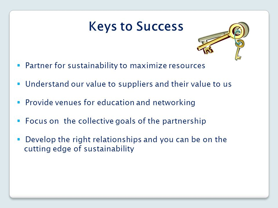 Keys to Success Partner for sustainability to maximize resources