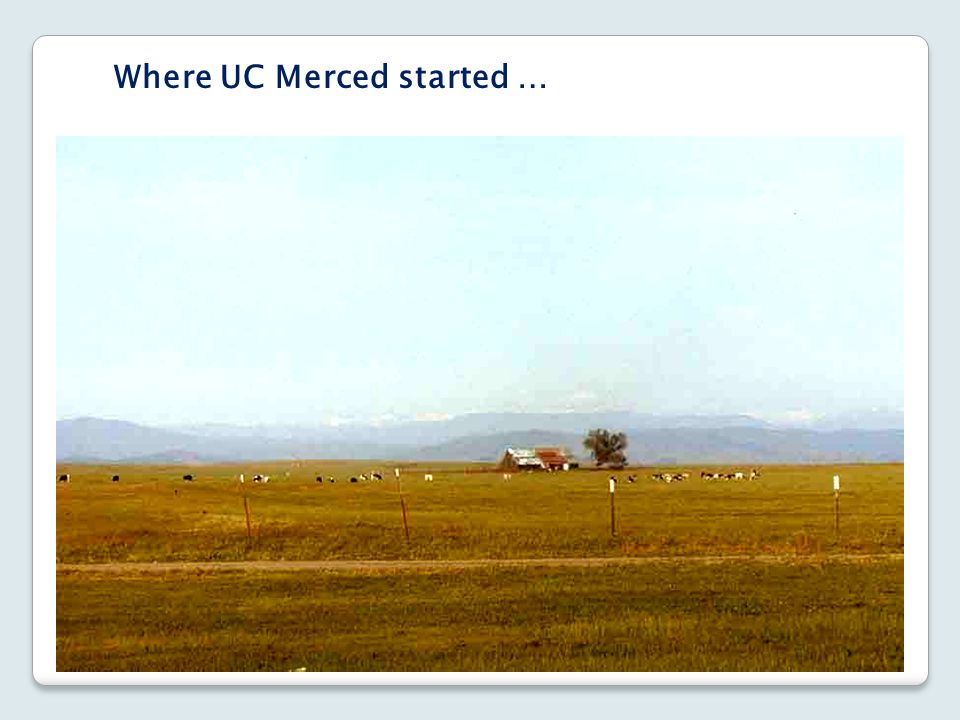 Where UC Merced started …