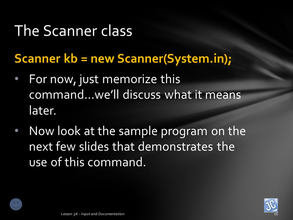 The Scanner class Scanner kb = new Scanner(System.in);