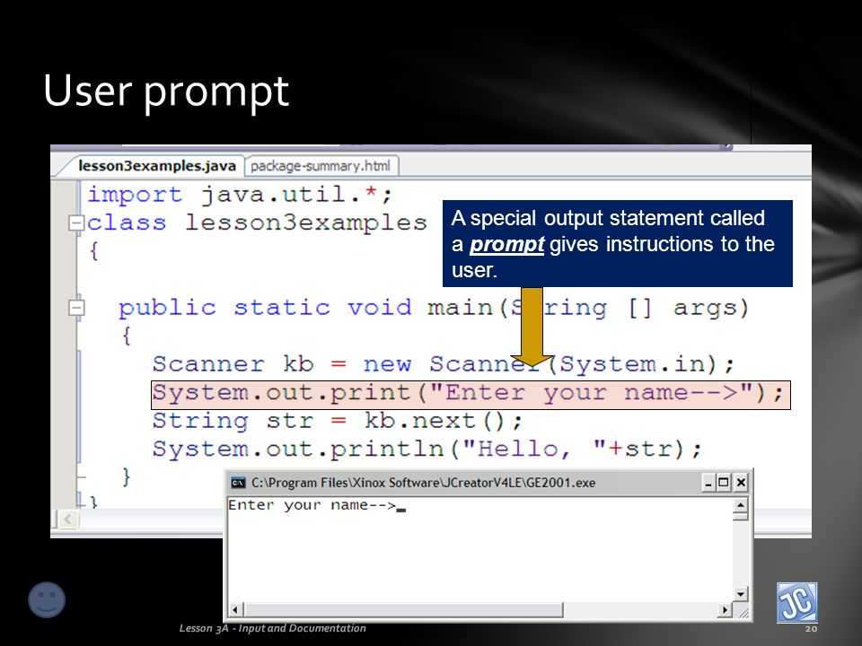 User prompt A special output statement called a prompt gives instructions to the user.