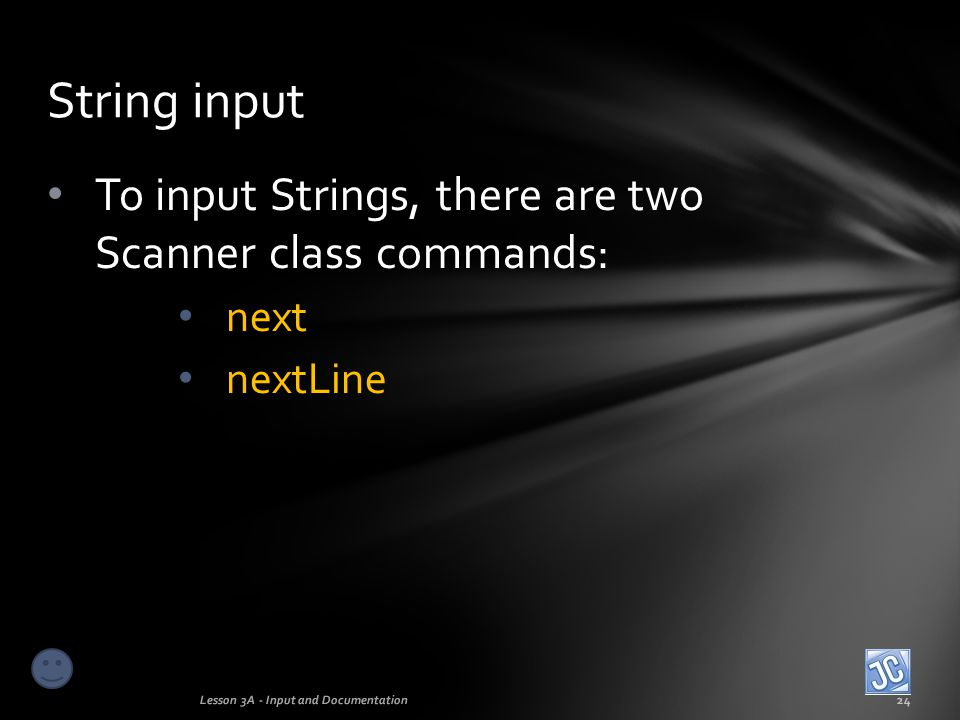 String input To input Strings, there are two Scanner class commands: