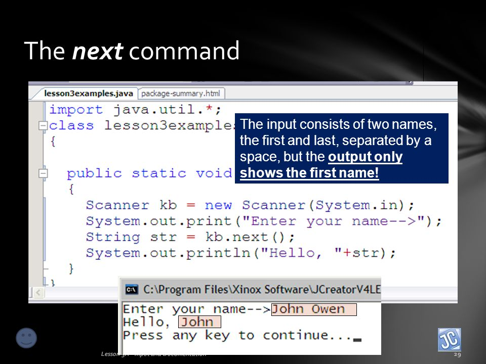 The next command The input consists of two names, the first and last, separated by a space, but the output only shows the first name!
