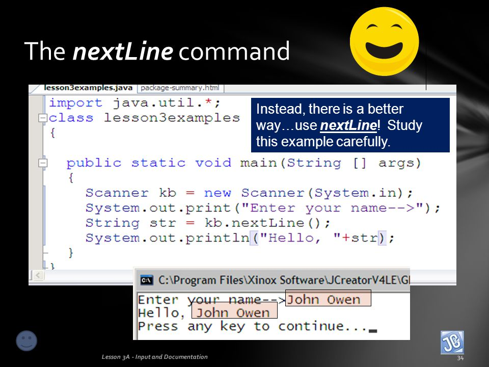 The nextLine command Instead, there is a better way…use nextLine! Study this example carefully. 34.