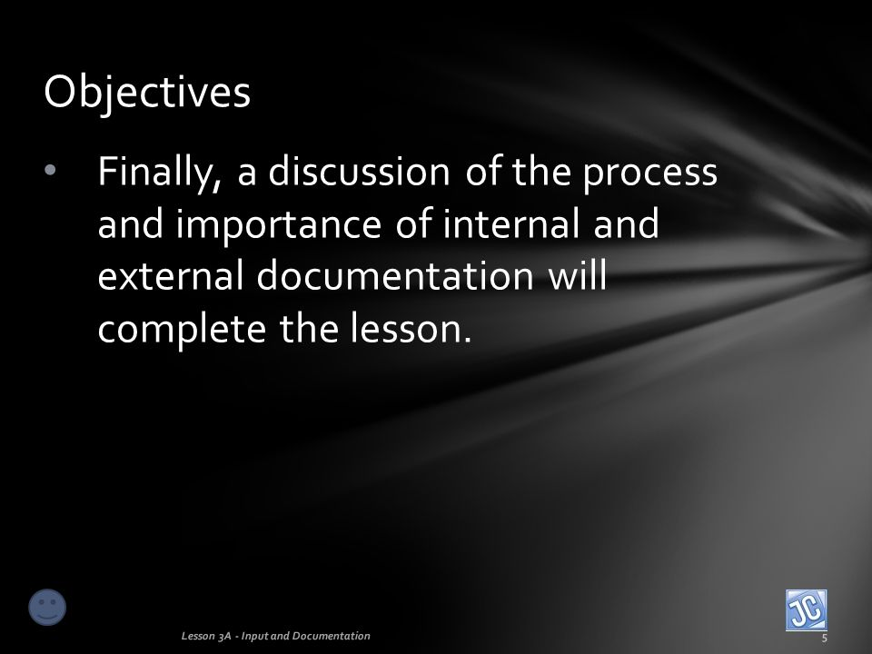 Objectives Finally, a discussion of the process and importance of internal and external documentation will complete the lesson.
