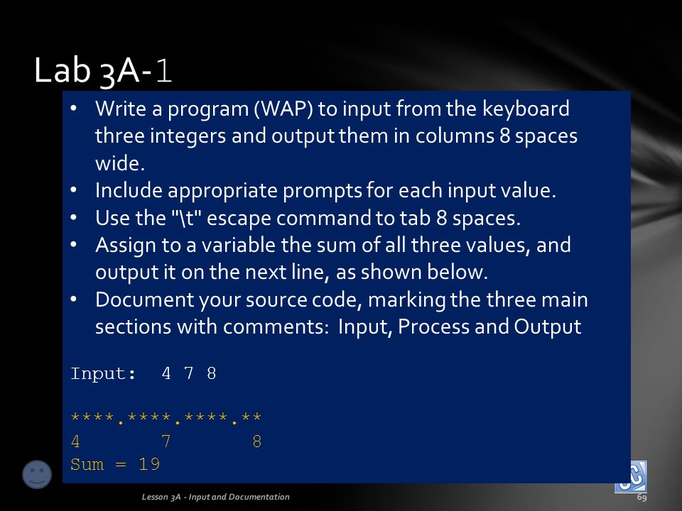 Lab 3A-1 Write a program (WAP) to input from the keyboard three integers and output them in columns 8 spaces wide.