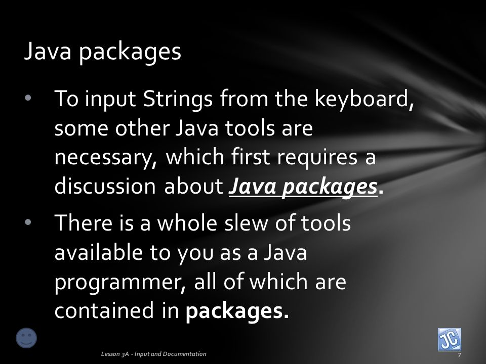 Java packages To input Strings from the keyboard, some other Java tools are necessary, which first requires a discussion about Java packages.