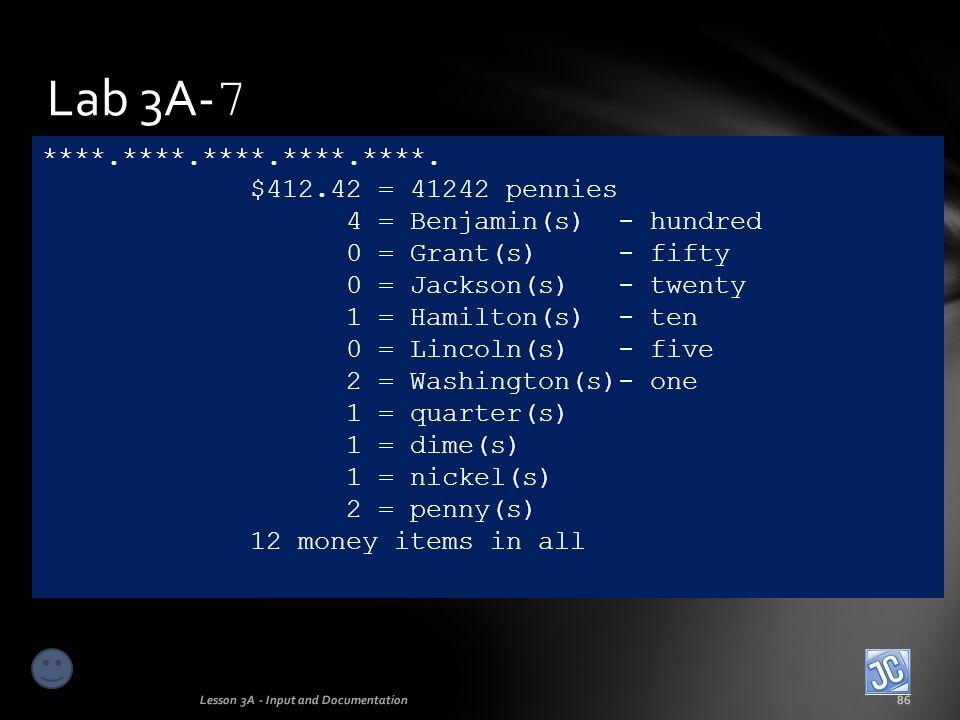 Lab 3A-7 ****.****.****.****.****. $412.42 = 41242 pennies