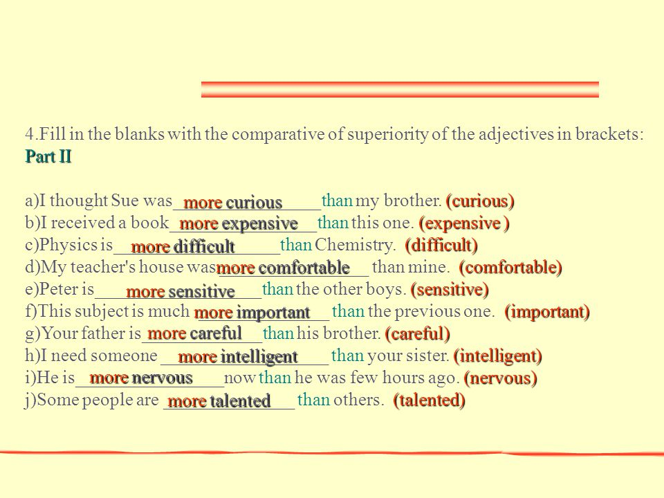 4.Fill in the blanks with the comparative of superiority of the adjectives in brackets: