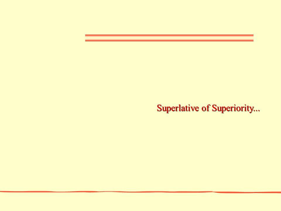Superlative of Superiority...