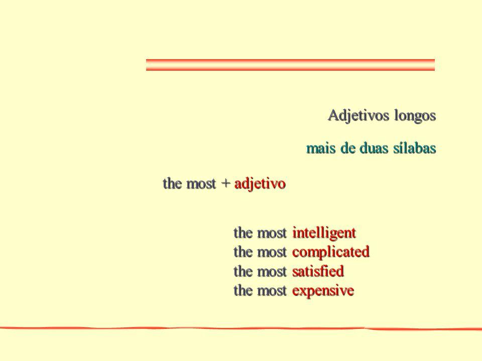 Adjetivos longos mais de duas sílabas. the most + adjetivo. the most intelligent. the most complicated.