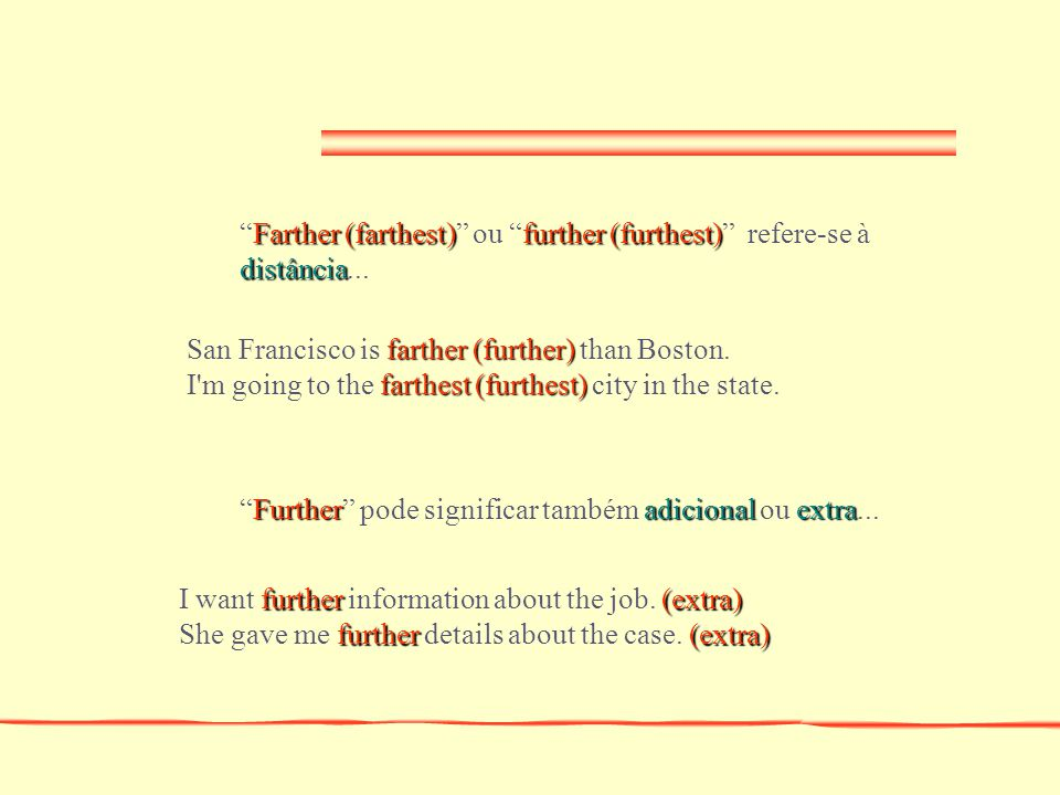 Farther (farthest) ou further (furthest) refere-se à distância...