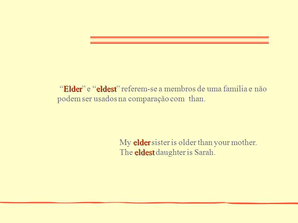 Elder e eldest referem-se a membros de uma família e não podem ser usados na comparação com than.