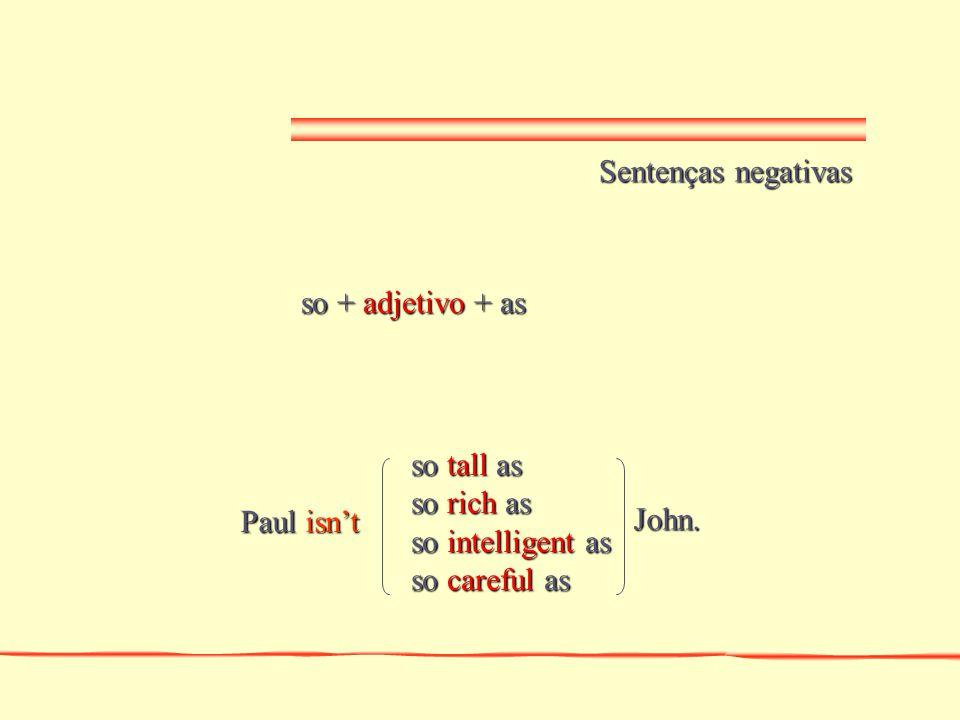 Sentenças negativas so + adjetivo + as. so tall as. so rich as. so intelligent as. so careful as.
