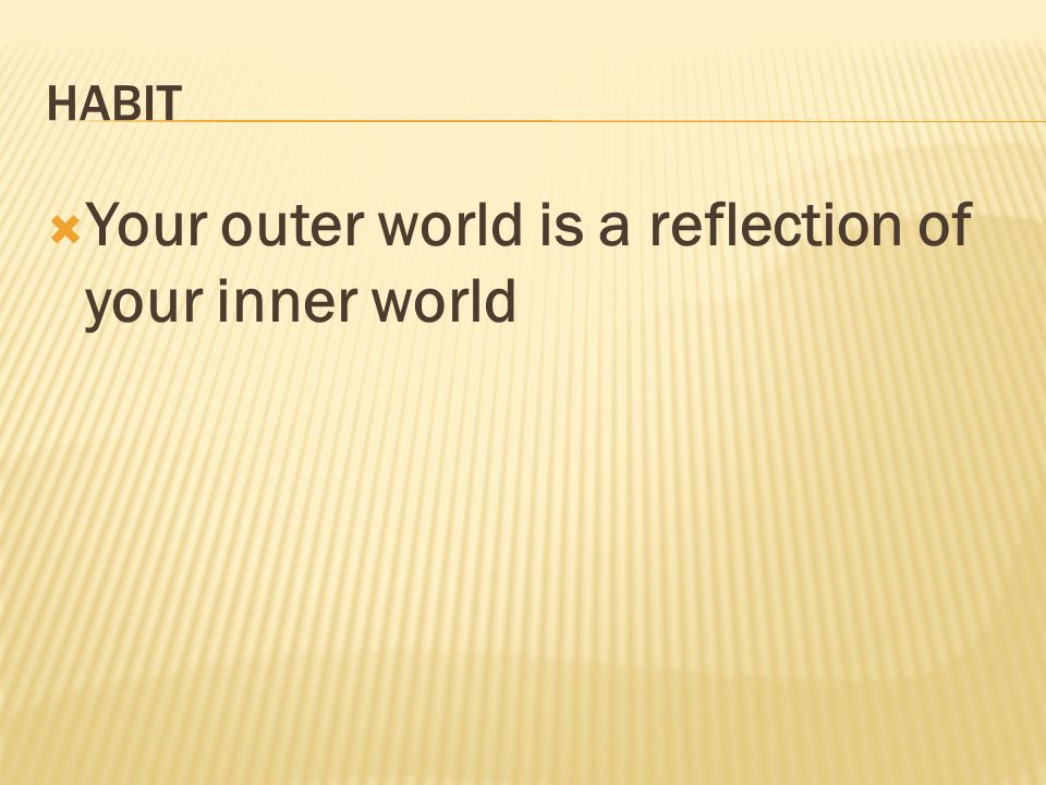 Your outer world is a reflection of your inner world