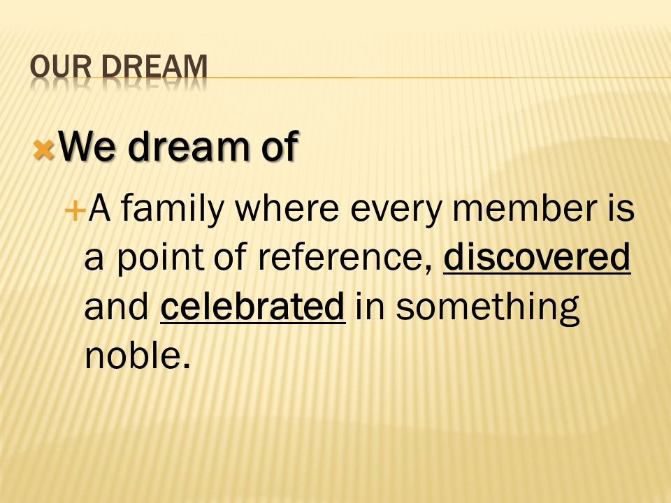 OUR DREAM We dream of.
