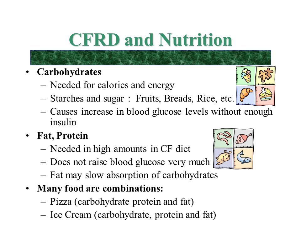 CFRD and Nutrition Carbohydrates Needed for calories and energy