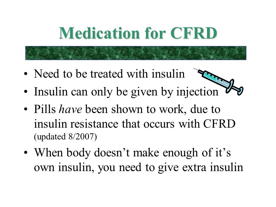 Medication for CFRD Need to be treated with insulin