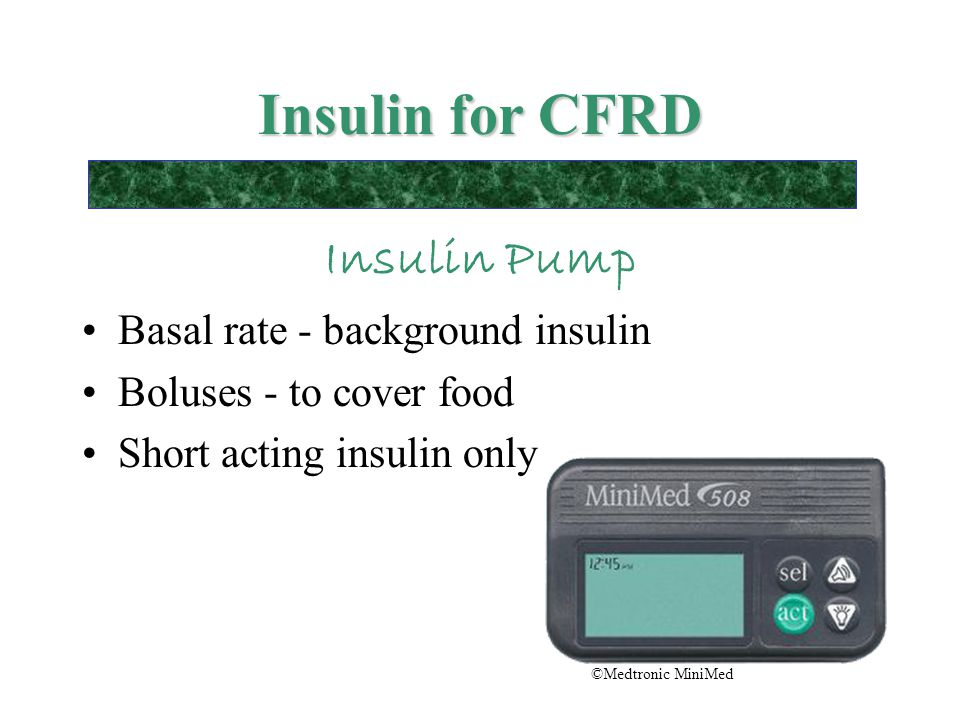 Insulin for CFRD Insulin Pump Basal rate - background insulin