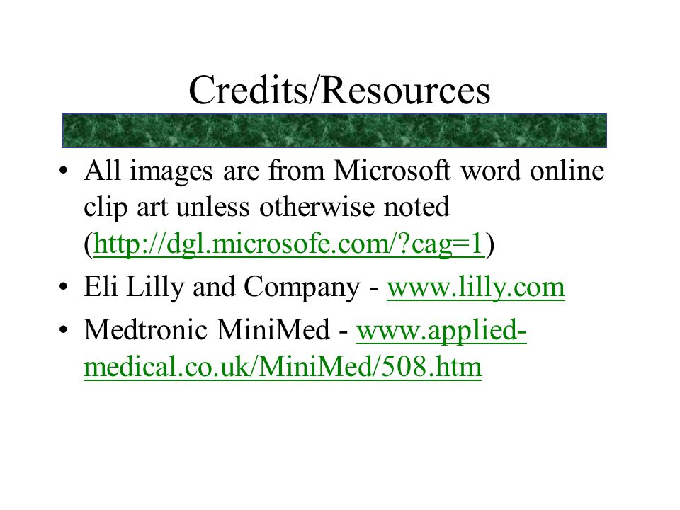 Credits/Resources All images are from Microsoft word online clip art unless otherwise noted (http://dgl.microsofe.com/ cag=1)