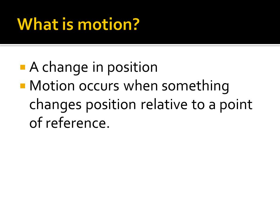 What is motion A change in position