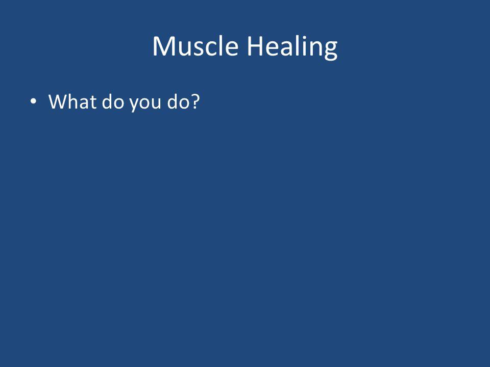 Muscle Healing What do you do