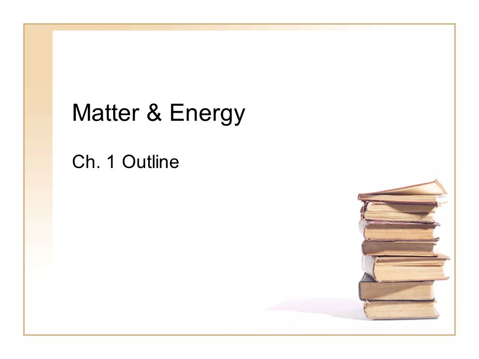 Matter & Energy Ch. 1 Outline