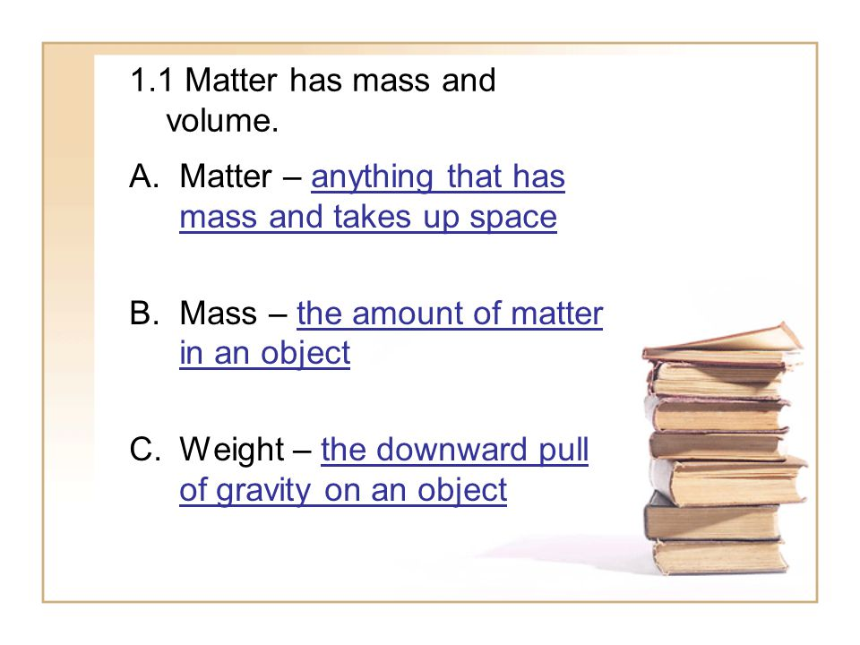 1.1 Matter has mass and volume.