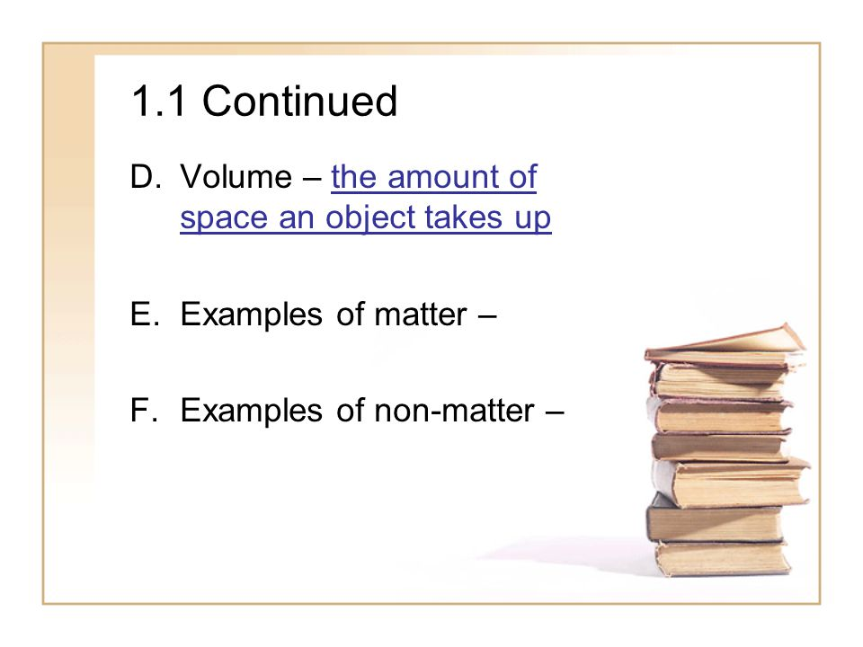 1.1 Continued Volume – the amount of space an object takes up