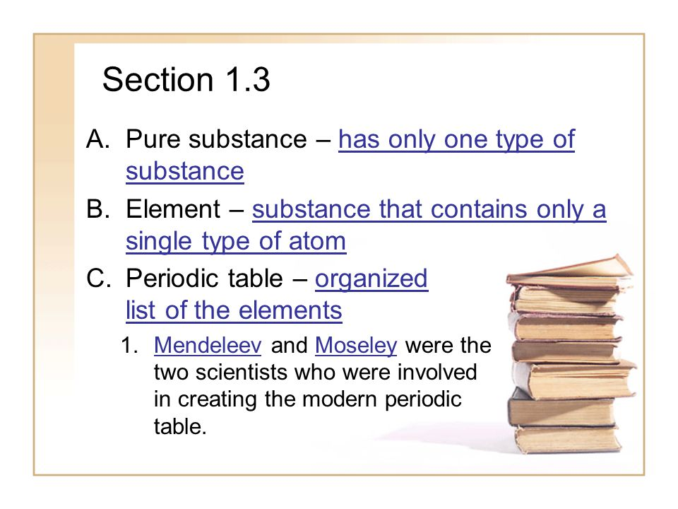 Section 1.3 Pure substance – has only one type of substance