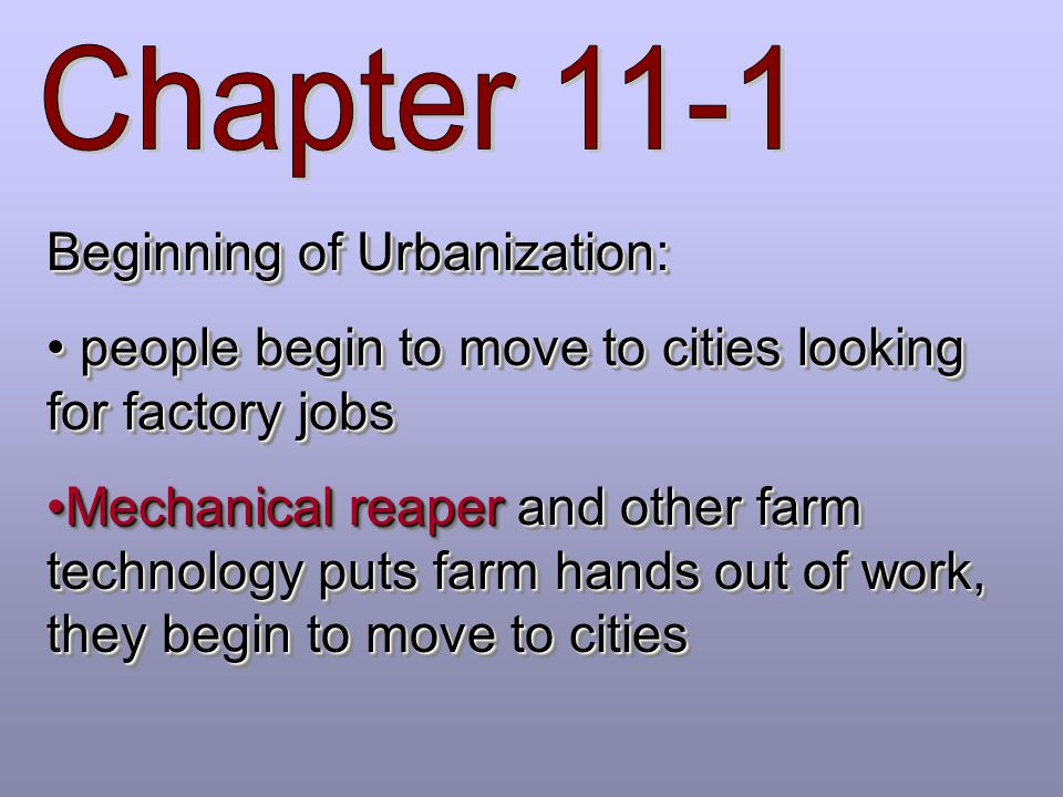 Chapter 11-1 Beginning of Urbanization: people begin to move to cities looking for factory jobs.