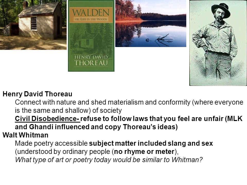 Henry David Thoreau Connect with nature and shed materialism and conformity (where everyone is the same and shallow) of society.