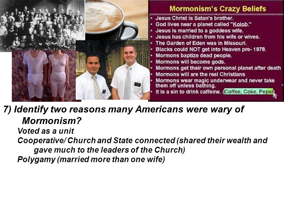 7) Identify two reasons many Americans were wary of Mormonism