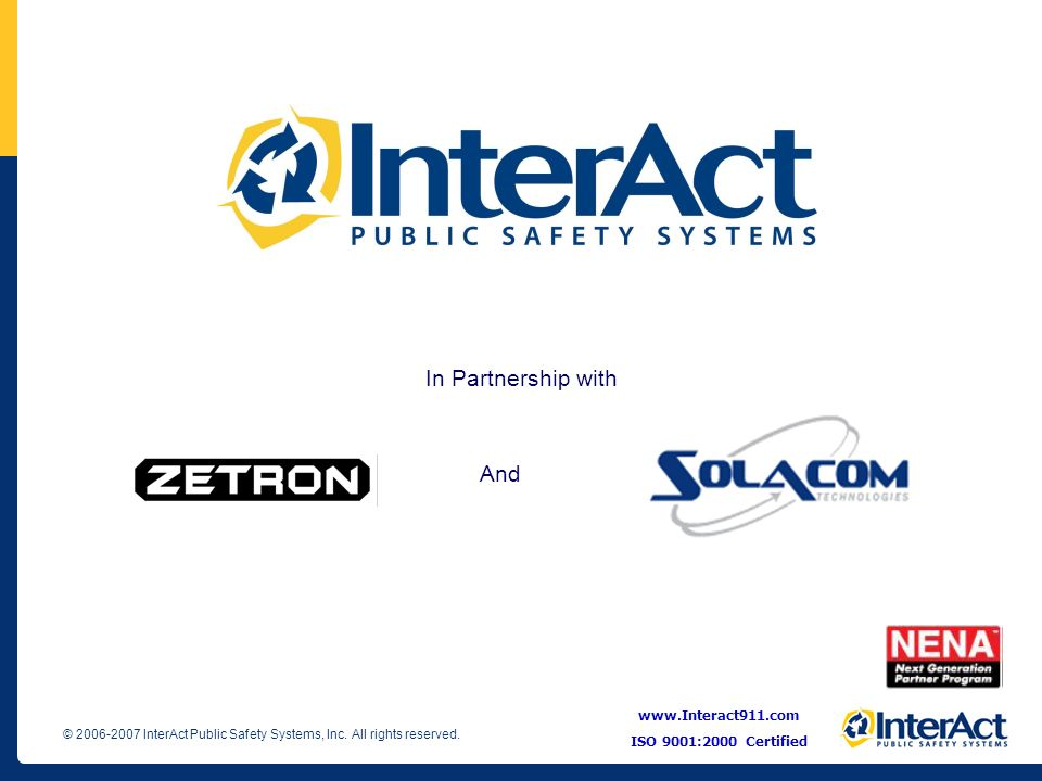 In Partnership with And www.Interact911.com ISO 9001:2000 Certified