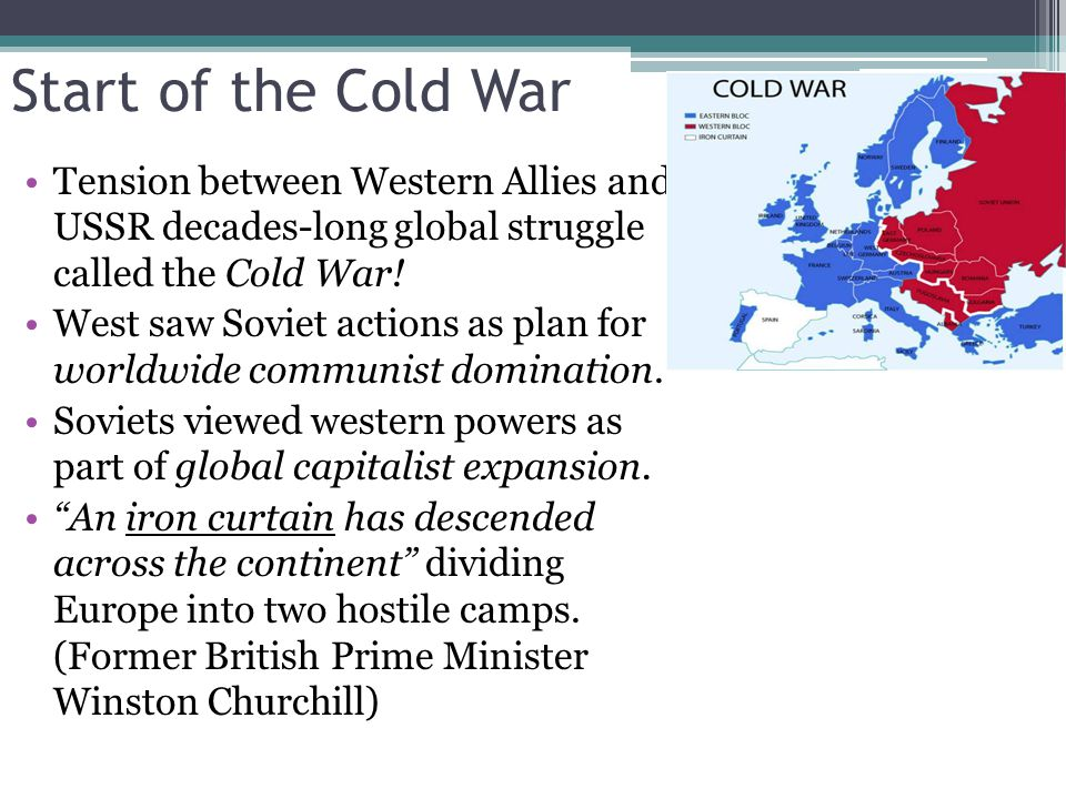 Start of the Cold War Tension between Western Allies and USSR decades-long global struggle called the Cold War!