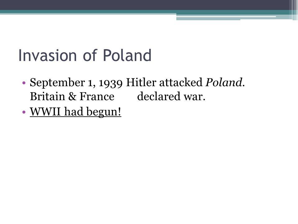Invasion of Poland September 1, 1939 Hitler attacked Poland.